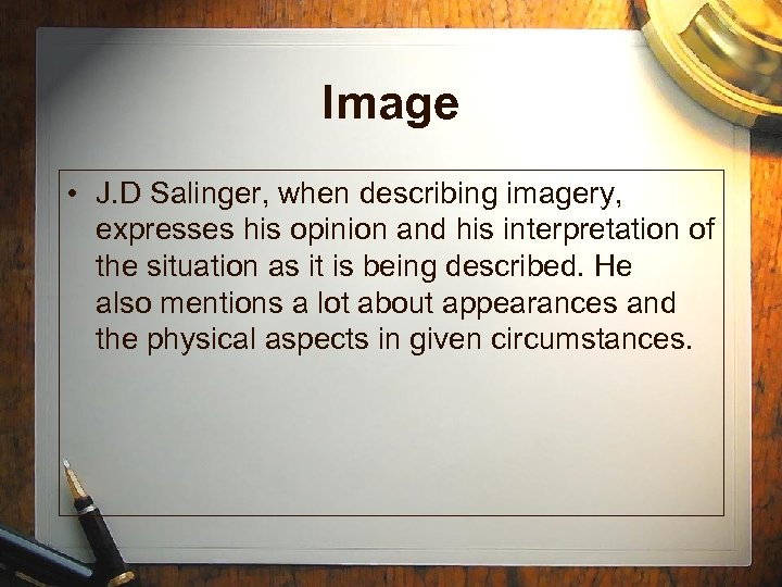Image • J. D Salinger, when describing imagery, expresses his opinion and his interpretation