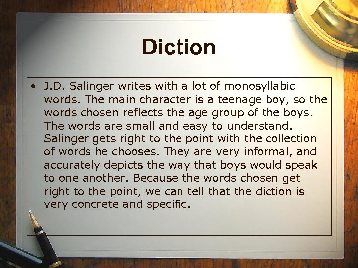 Diction • J. D. Salinger writes with a lot of monosyllabic words. The main