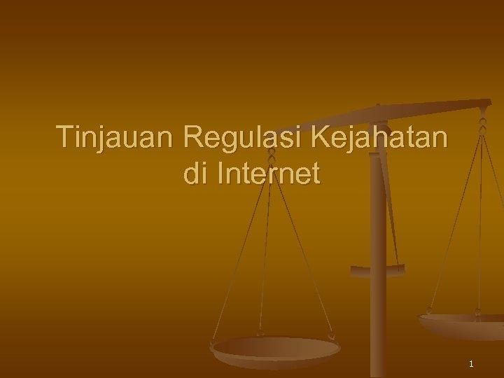 Tinjauan Regulasi Kejahatan di Internet 1