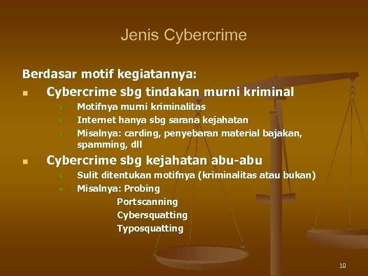 Jenis Cybercrime Berdasar motif kegiatannya: n Cybercrime sbg tindakan murni kriminal n n Motifnya