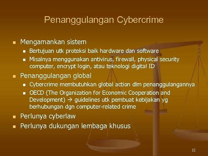 Penanggulangan Cybercrime n Mengamankan sistem n n n Penanggulangan global n n Bertujuan utk