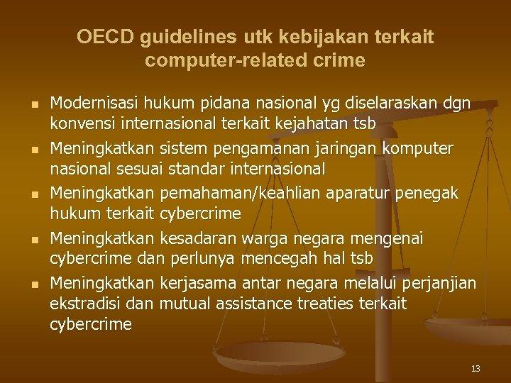 OECD guidelines utk kebijakan terkait computer-related crime n n n Modernisasi hukum pidana nasional