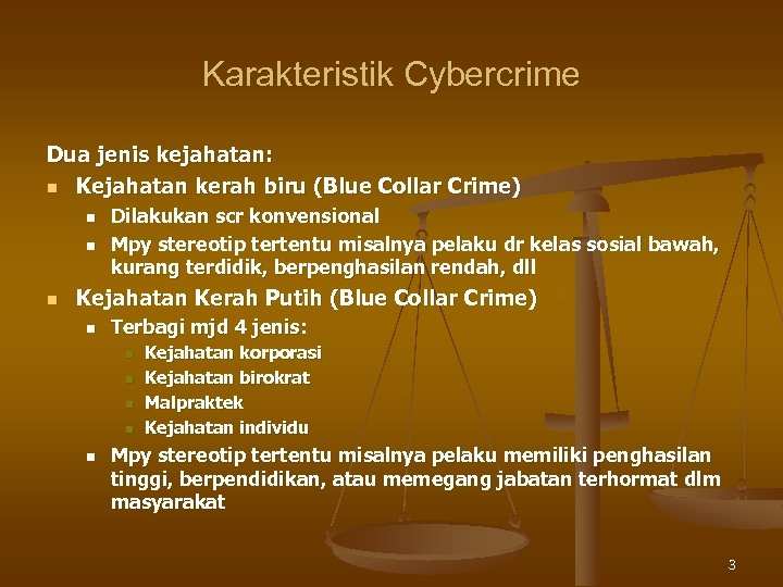 Karakteristik Cybercrime Dua jenis kejahatan: n Kejahatan kerah biru (Blue Collar Crime) n n