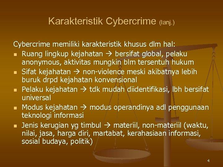 Karakteristik Cybercrime (lanj. ) Cybercrime memiliki karakteristik khusus dlm hal: n Ruang lingkup kejahatan