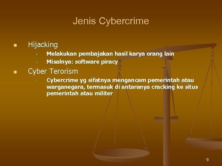 Jenis Cybercrime n Hijacking n n n Melakukan pembajakan hasil karya orang lain Misalnya: