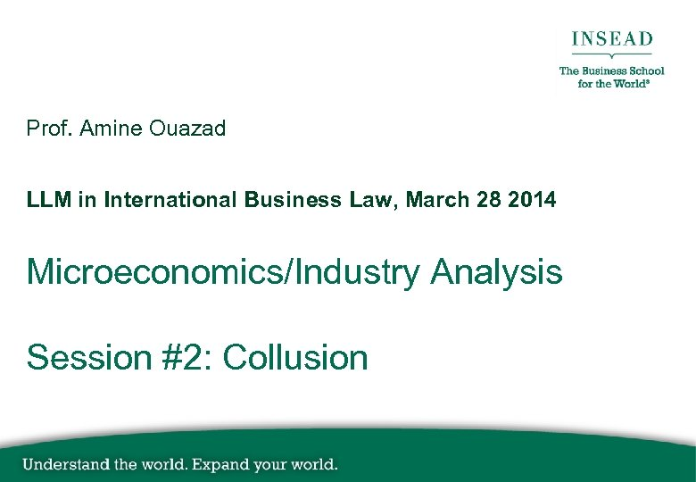 Prof. Amine Ouazad LLM in International Business Law, March 28 2014 Microeconomics/Industry Analysis Session