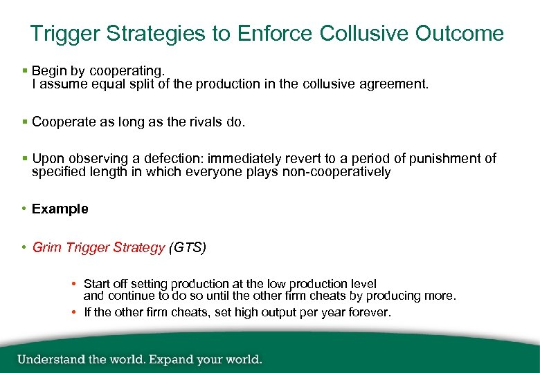 Trigger Strategies to Enforce Collusive Outcome § Begin by cooperating. I assume equal split