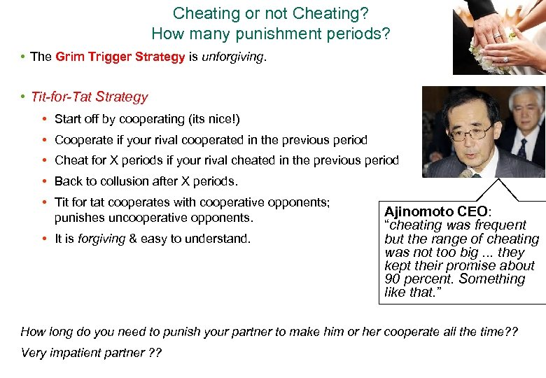 Cheating or not Cheating? How many punishment periods? • The Grim Trigger Strategy is