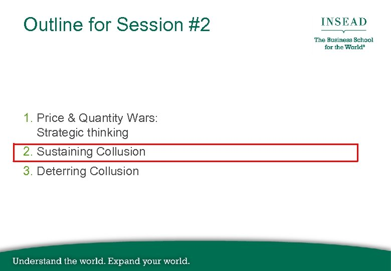 Outline for Session #2 1. Price & Quantity Wars: Strategic thinking 2. Sustaining Collusion