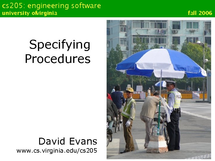 cs 205: engineering software university ofvirginia Specifying Procedures David Evans www. cs. virginia. edu/cs