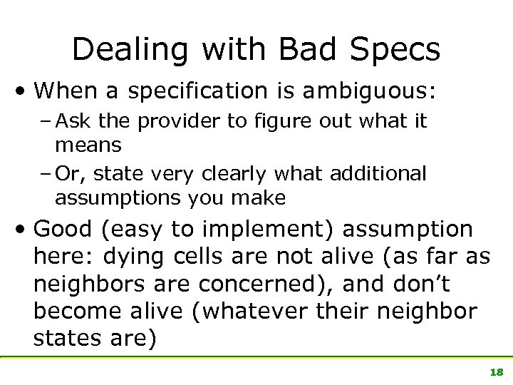 Dealing with Bad Specs • When a specification is ambiguous: – Ask the provider