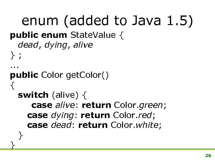 enum (added to Java 1. 5) public enum State. Value { dead, dying, alive