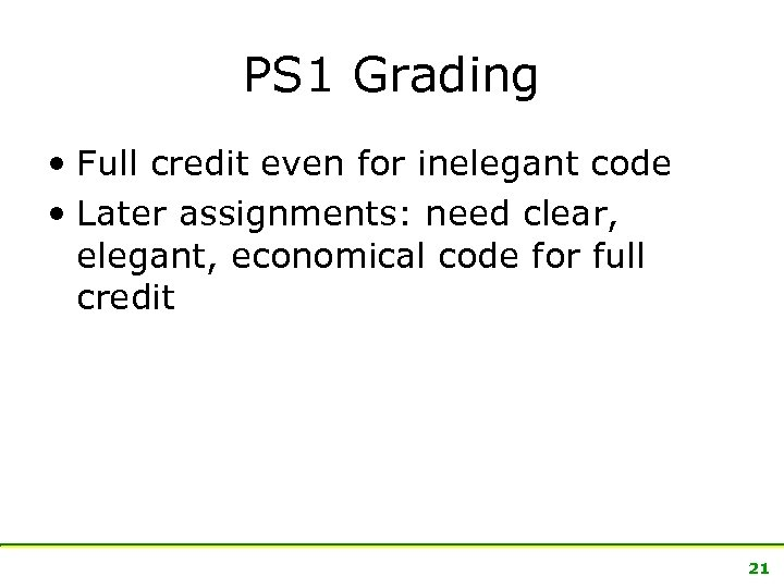 PS 1 Grading • Full credit even for inelegant code • Later assignments: need
