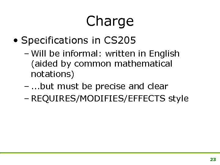 Charge • Specifications in CS 205 – Will be informal: written in English (aided