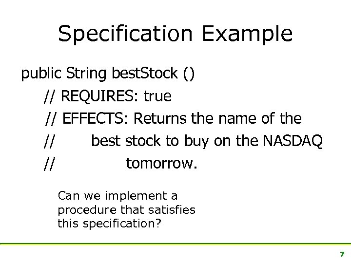 Specification Example public String best. Stock () // REQUIRES: true // EFFECTS: Returns the