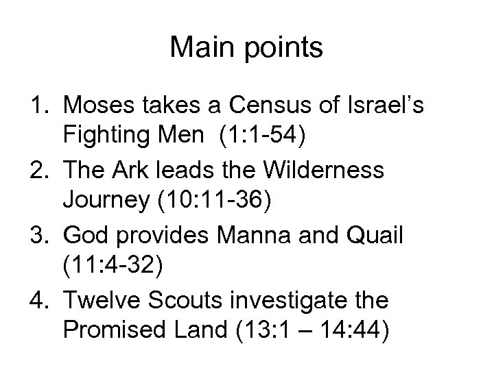 Main points 1. Moses takes a Census of Israel's Fighting Men (1: 1 -54)