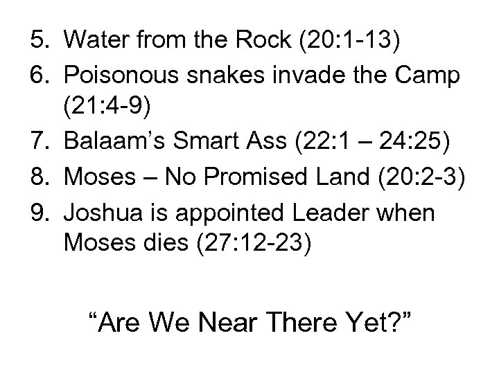 5. Water from the Rock (20: 1 -13) 6. Poisonous snakes invade the Camp