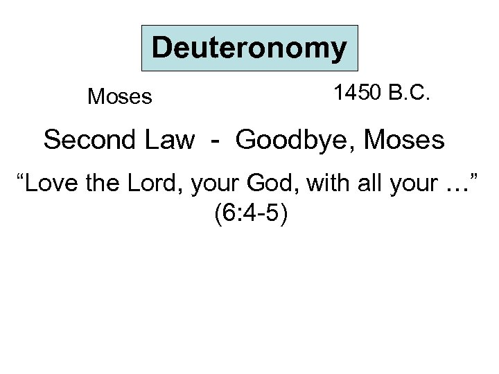 "Deuteronomy Moses 1450 B. C. Second Law - Goodbye, Moses ""Love the Lord, your"
