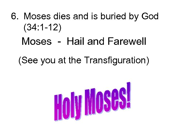 6. Moses dies and is buried by God (34: 1 -12) Moses - Hail