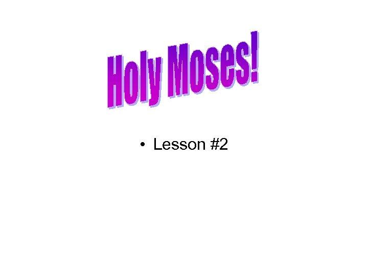 • Lesson #2