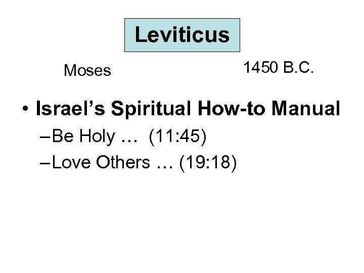 Leviticus Moses 1450 B. C. • Israel's Spiritual How-to Manual – Be Holy …