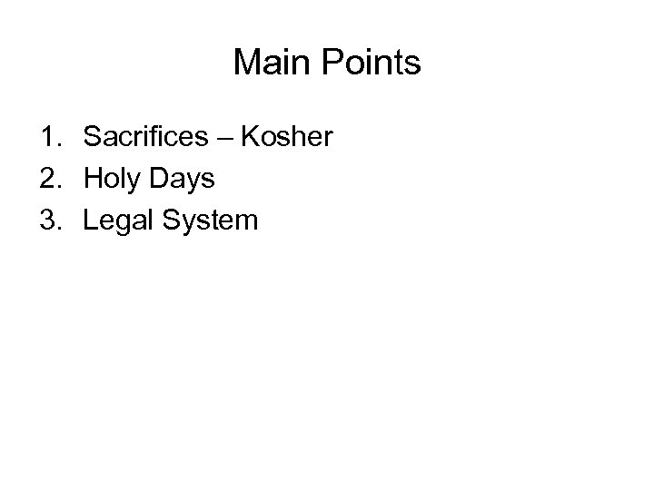 Main Points 1. Sacrifices – Kosher 2. Holy Days 3. Legal System