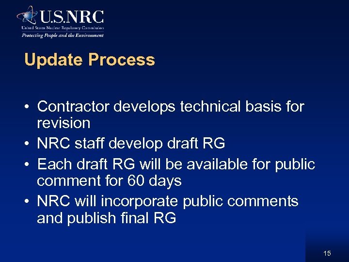 Update Process • Contractor develops technical basis for revision • NRC staff develop draft