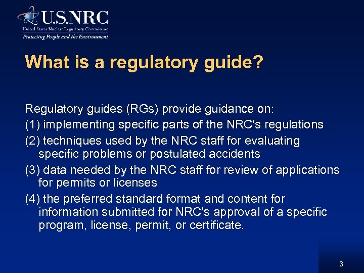 What is a regulatory guide? Regulatory guides (RGs) provide guidance on: (1) implementing specific
