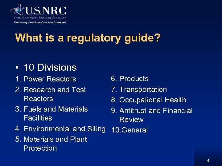 What is a regulatory guide? • 10 Divisions 1. Power Reactors 2. Research and