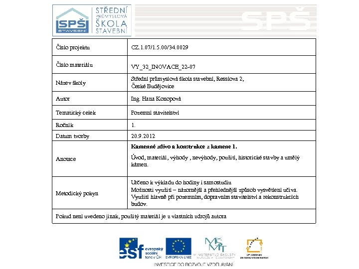 Číslo projektu CZ. 1. 07/1. 5. 00/34. 0029 Číslo materiálu VY_32_INOVACE_22 -07 Název školy