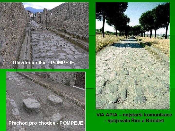 Dlážděná ulice - POMPEJE Přechod pro chodce - POMPEJE VIA APIA – nejstarší komunikace