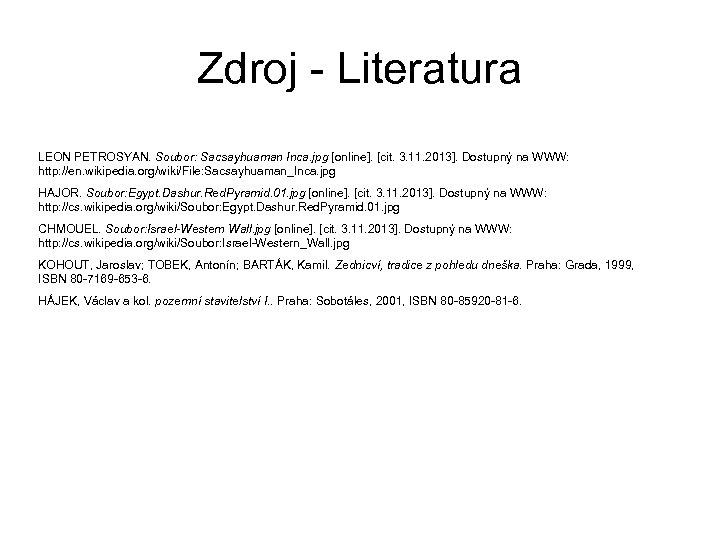 Zdroj - Literatura LEON PETROSYAN. Soubor: Sacsayhuaman Inca. jpg [online]. [cit. 3. 11. 2013].