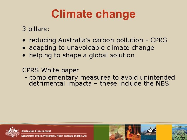 Climate change 3 pillars: • reducing Australia's carbon pollution - CPRS • adapting to