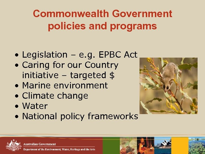 Commonwealth Government policies and programs • Legislation – e. g. EPBC Act • Caring