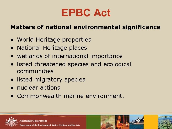 EPBC Act Matters of national environmental significance • • World Heritage properties National Heritage
