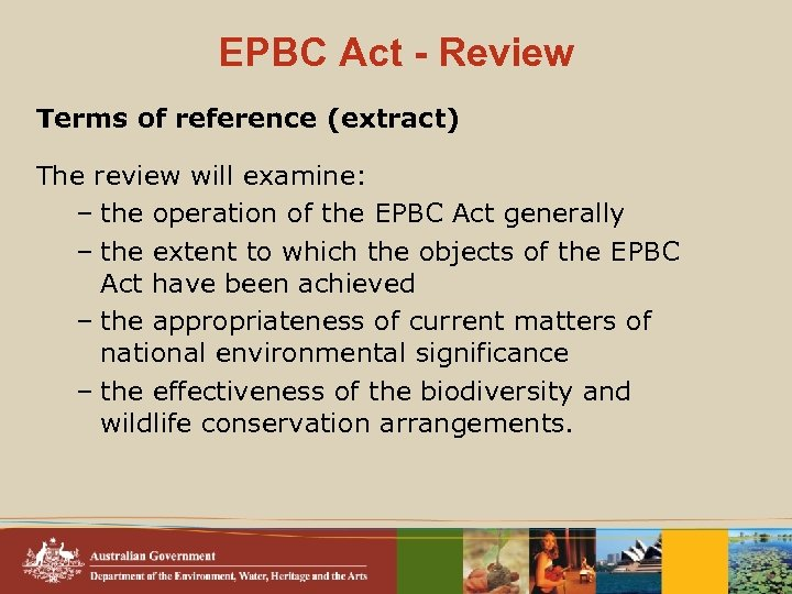 EPBC Act - Review Terms of reference (extract) The review will examine: – the
