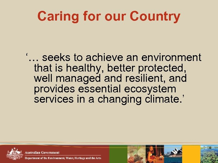 Caring for our Country '… seeks to achieve an environment that is healthy, better