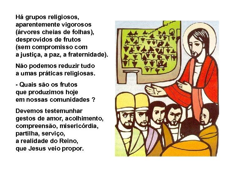 Há grupos religiosos, aparentemente vigorosos (árvores cheias de folhas), desprovidos de frutos (sem compromisso