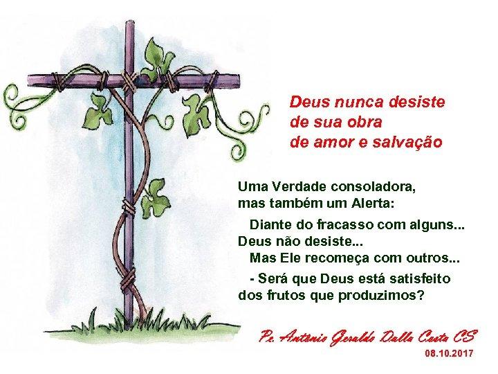 Deus nunca desiste de sua obra de amor e salvação Uma Verdade consoladora, mas