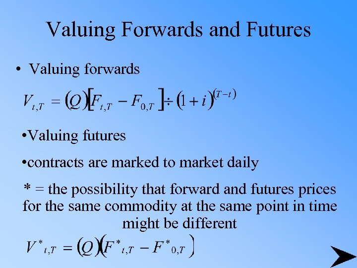 Valuing Forwards and Futures • Valuing forwards • Valuing futures • contracts are marked