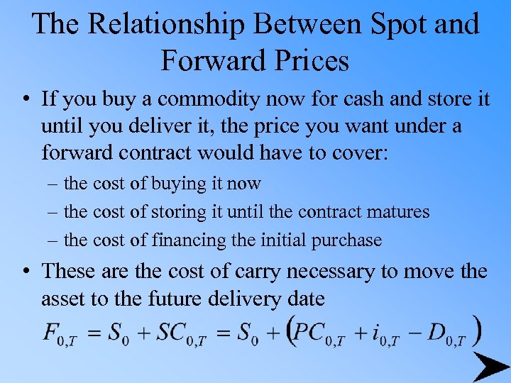 The Relationship Between Spot and Forward Prices • If you buy a commodity now