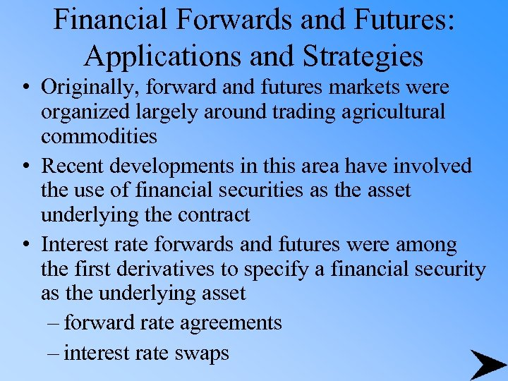 Financial Forwards and Futures: Applications and Strategies • Originally, forward and futures markets were