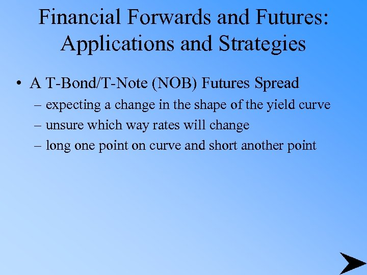 Financial Forwards and Futures: Applications and Strategies • A T-Bond/T-Note (NOB) Futures Spread –