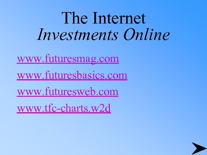 The Internet Investments Online www. futuresmag. com www. futuresbasics. com www. futuresweb. com www.