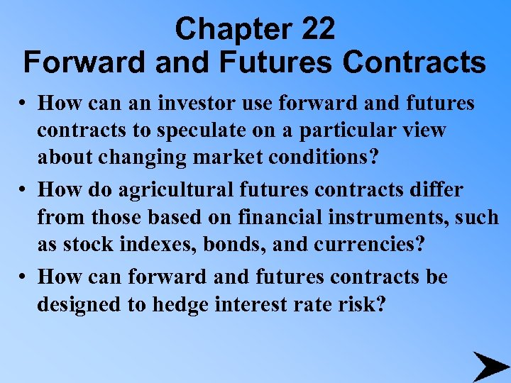 Chapter 22 Forward and Futures Contracts • How can an investor use forward and
