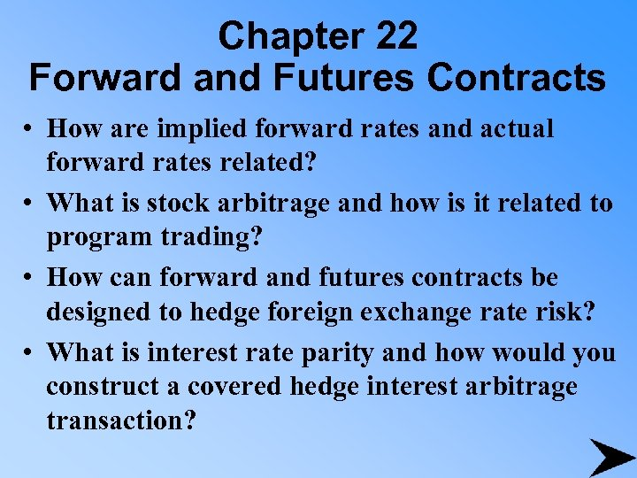 Chapter 22 Forward and Futures Contracts • How are implied forward rates and actual