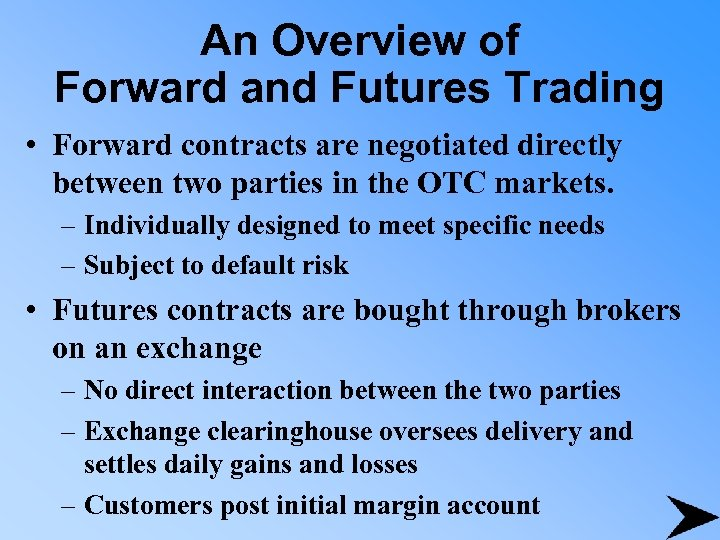 An Overview of Forward and Futures Trading • Forward contracts are negotiated directly between