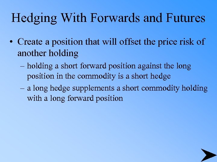 Hedging With Forwards and Futures • Create a position that will offset the price
