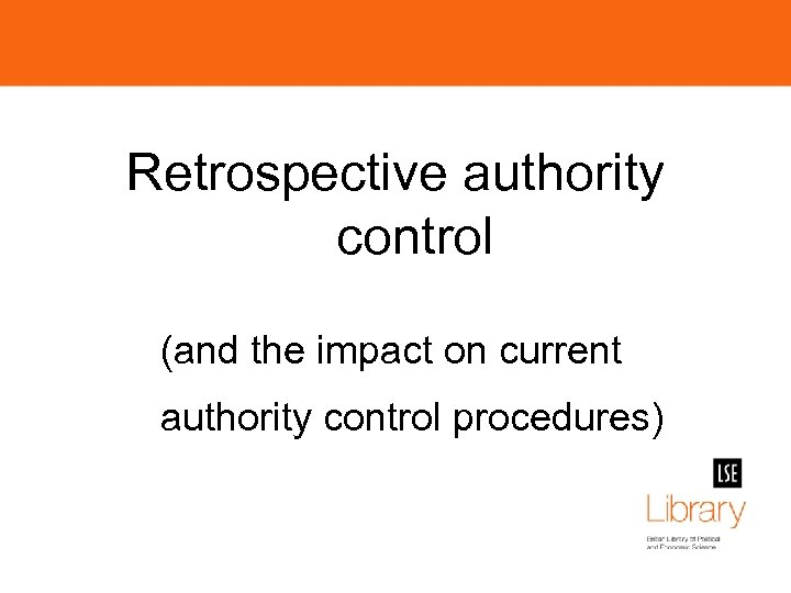 Retrospective authority control (and the impact on current authority control procedures)