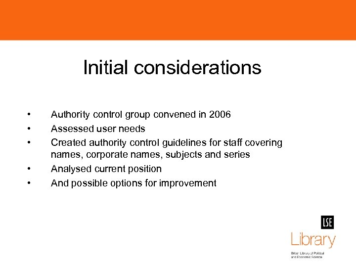 Initial considerations • • • Authority control group convened in 2006 Assessed user needs